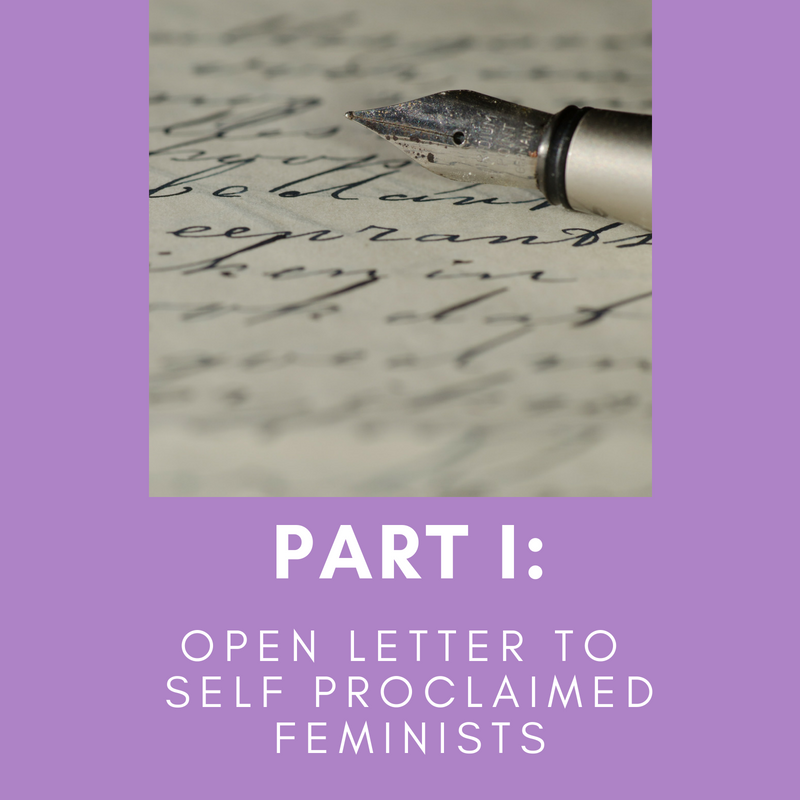 Part I: An Open Letter To Self Proclaimed Feminists